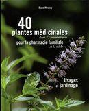 40 plantes médicinales pour la pharmacie familiale : Usages et jardinage