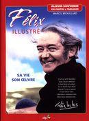 Félix Illustré : Sa vie son oeuvre