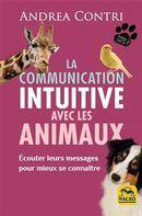La communication intuitive avec les animaux : Ecouter leurs messages pour mieux se connaître
