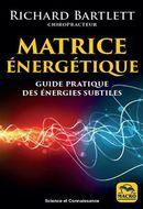 Matrice énergétique, guide pratique des énergies subtiles