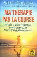 Ma thérapie par la course : Soulager le stress et l'angoisse, vaincre la dépression et vivre plus...