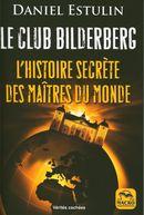 Le club bilderberg : L'histoire secrète des maîtres du monde