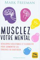 Musclez votre mental : Développez résistance et flexibilité pour surmonter les épreuves du...