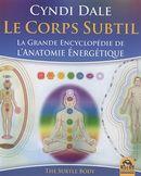 Le corps subtil : La grande encyclopédie de l'anatomie énergétique N.E.