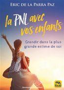 La PNL avec vos enfants : Grandir dans la plus grande estime de soi N.E.