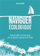 Naviguer écologique : Toutes les règles et les bons gestes pour une plaisance respectueuse de...