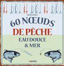 60 noeuds de pêche : Eau douce & mer