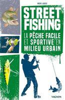 Street fishing : La pêche facile et sportive en milieu urbain