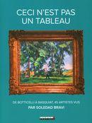 Ceci n'est pas un tableau : De Botticelli à Basquiat, 45 artistes vus par Soledad bravi