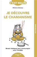Je découvre le chamanisme : Rituels initiatiques pour communiqyer avec l'invisible