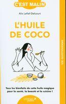 L'huile de coco : Tous les bienfaits de cette huile magique pour la santé, la beauté et la cuisine !