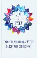 Zen as f*ck ! - Carnet de bord pour se f**tre de tout avec distinction !