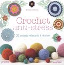 Crochet anti-stress  20 projets relaxants à réaliser
