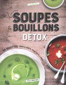 Soupes & bouillons détox : 40 recettes forme & santé pour toute l'année !