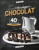 Grands classiques du chocolat Les  40 recettes cultes revisitées