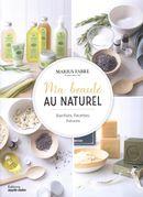 Ma beauté au naturel : Bienfaits, Recettes, Astuces