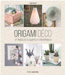Origami déco : 27 modèles élégants et intemporels