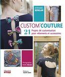 Custom'couture : 21 projets de customisation pour vêtements et accessoires