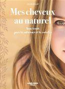 Mes cheveux au naturel : Soins beauté pour les entretenir et les embellir