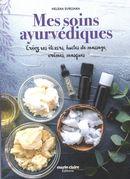 Mes soins ayurvédiques : Créez vos élixirs, huiles de massage, crèmes, masques