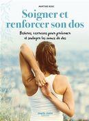 Soigner et renforcer son dos : Postures, exercices pour préserver et soulager les maux de dos