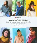 100 modèles femme : Pour se tricoter toute une garde-robe