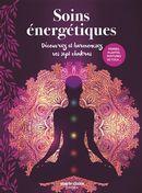 Soins énergétiques : Découvrez et harmonisez vos sept chakras