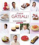 C'est du gâteau ! : 25 desserts de chefs