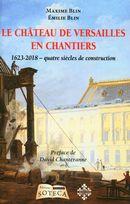 Le château de Versailles en chantiers 1623-2017 : quatre siècles de construction