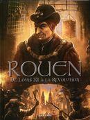 Rouen 03 : De Louis XI à la révolution - De 1465 à 1789