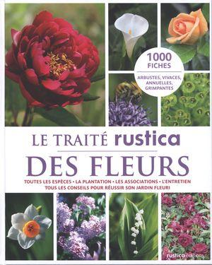 Le traité Rustica des fleurs : Toutes les espèces... N.E.