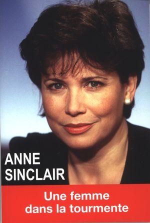 Anne Sinclair : Une femme dans la tourmente