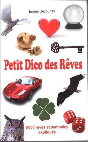 Petit Dico des Rêves : 8 000 rêves et symboles expliqués