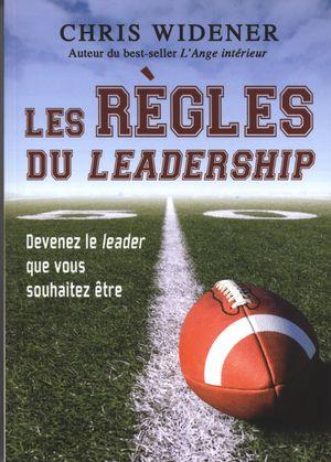 Les règles du leadership : Devenez le leader que vous...