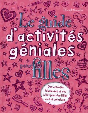 guide d 39 activit s g niales pour filles distribution prologue. Black Bedroom Furniture Sets. Home Design Ideas