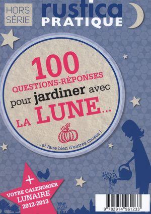 100 questions-réponses pour jardiner avec la lune...