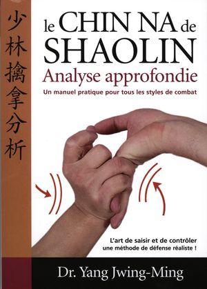 Le Chin Na de Shaolin : Analyse approfondie N.E.