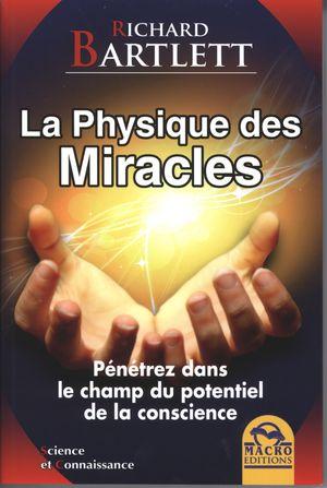 La Physique des Miracles : Pénétrez dans le champ du ...