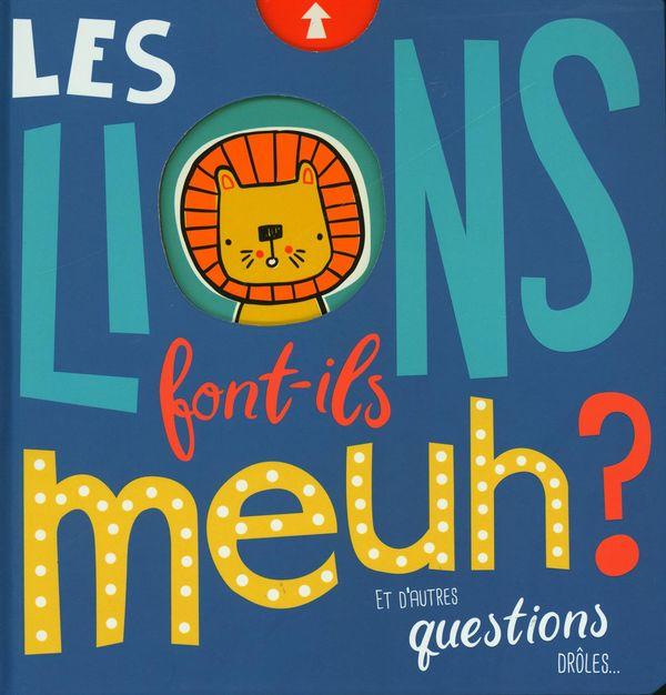 Les lions font-ils meuh? Et autres questions drôles...