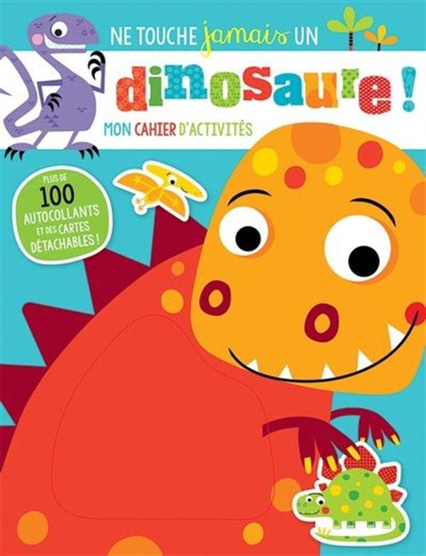 Ne touche jamais un dinosaure - Cahier d'activités