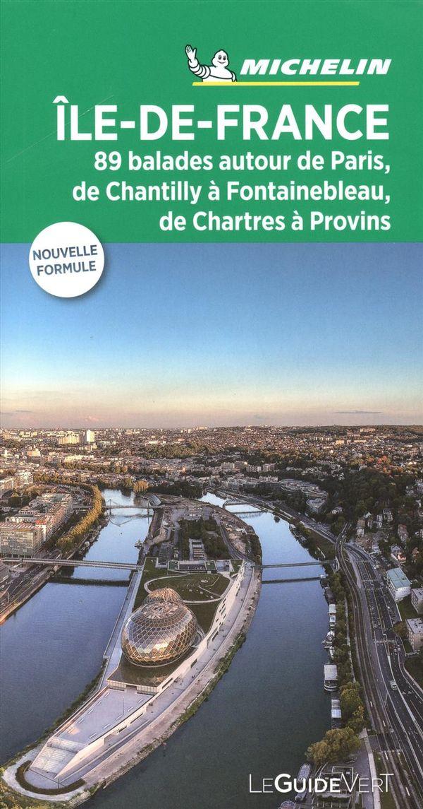 Île-de-France  89 balades autour de Paris, de Chantilly à Fontainebleau... - Guide vert