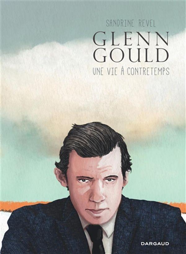 Glenn Gould  Une vie à contretemps