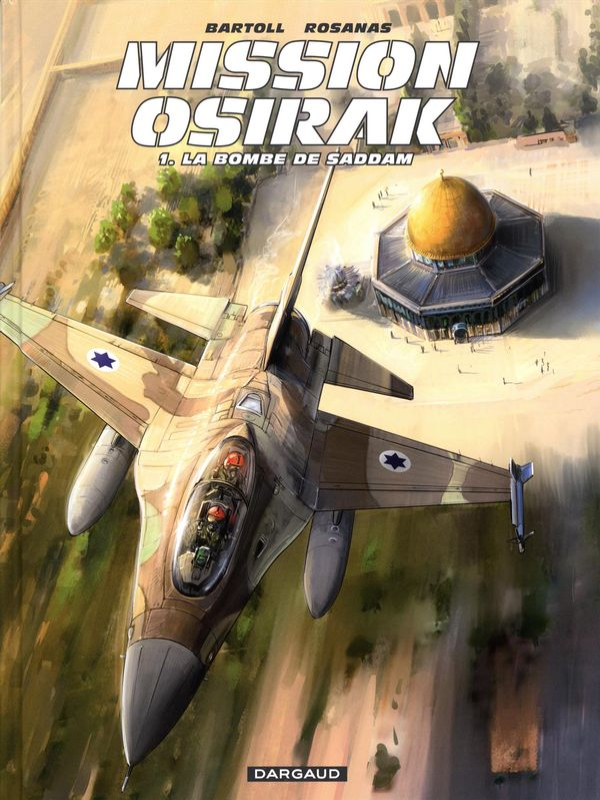 Mission Osirak 01 : La bombe de Saddam