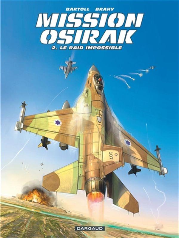 Mission Osirak 02 :  Le raid impossible