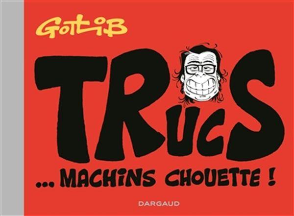 Gotlib - Trucs... machins chouette!