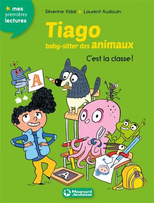 Tiago, baby-sitter des animaux 06 : C'est la classe !