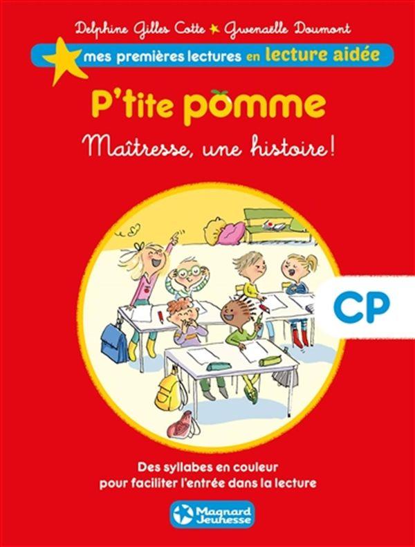 P'tite pomme 01 : Maîtresse, une histoire!- CP