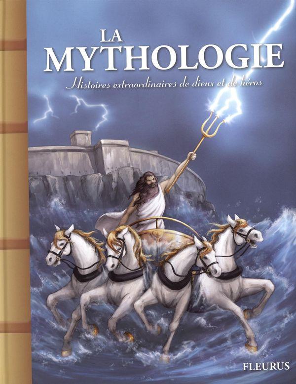 La Mythologie :  Histoires extraordinaires de dieux et de héros