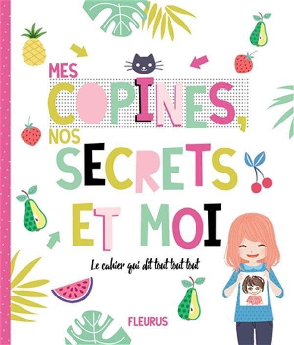 Mes copines, nos secrets et moi : Le cahier qui dit tout tout tout