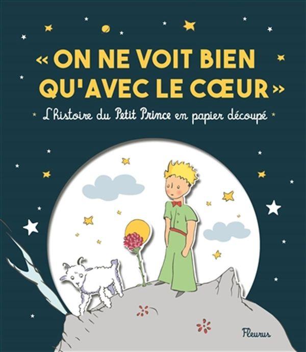 On ne voit bien qu'avec le coeur : L'histoire du Petit Prince en papier découpé